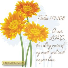 Psalms 119:108 #ecard Jesus Faith, Jesus Is Lord, Bible Psalms, Bible Scriptures, Shadow Of The Almighty, Purpose Driven Life, Christian Wallpaper, Jesus Is Coming, Prayer Times
