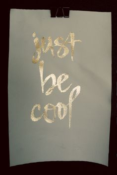 Just Be Cool, gold leaf print by The Vaguely