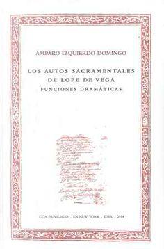 Los autos sacramentales de Lope de Vega : funciones dramáticas / Amparo Izquierdo Domingo - New York : IDEA/IGAS, 2014