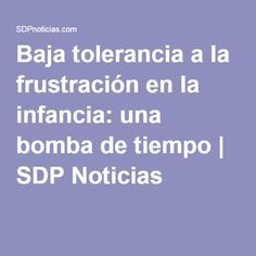 Baja tolerancia a la frustración en la infancia: una bomba de tiempo | SDP Noticias