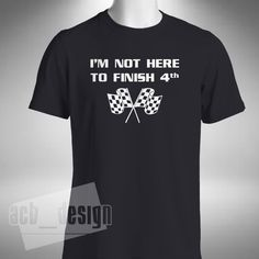 I m Not Here To Finish 4th Mens T-shirt Formula 1 F1 Red Bull Verstappen