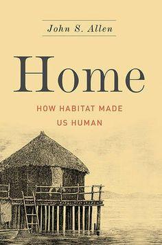 Home: How Habitat Made Us Human by John S. Allen http://www.amazon.com/dp/0465038999/ref=cm_sw_r_pi_dp_P3oEwb1Y0XF8X