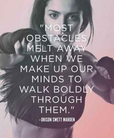 """Most obstacles melt away when we make up our minds to walk boldly through them."""