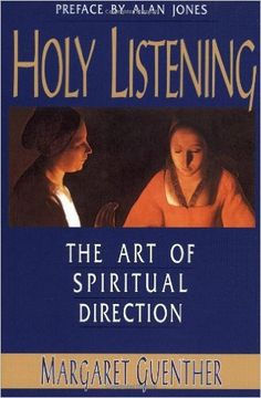 Holy Listening: The Art of Spiritual Direction: Margaret Guenther, Alan Jones ALREADY BOUGHT (Kindle)