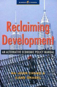 Reclaiming Development: An Alternative Economic Policy Manual (Global Issues) by Ha-Joon Chang. $20.95. Author: Ha-Joon Chang. Publisher: Zed Books (September 9, 2004)