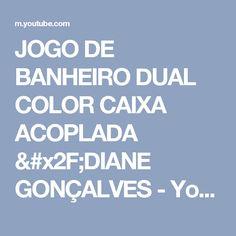 JOGO DE BANHEIRO DUAL COLOR CAIXA ACOPLADA /DIANE GONÇALVES - YouTube