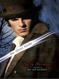 The Silver Blade by Sally Gardner. Sequel to The Red Necklace