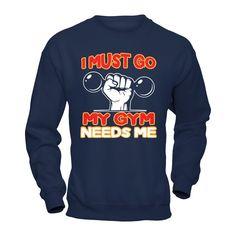 I Must Go. My Gym Needs Me. - Shirts