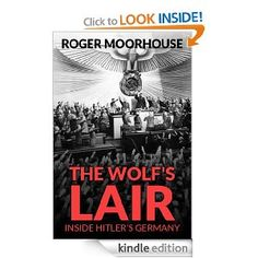 The Wolf's Lair: Inside Hitler's Germany by: Roger Moorhouse - What happened inside the infamous 'Wolf's Lair', one of Hitler's headquarters?  Who was the Nazi serial killer?  And who was the man who 'started' World War Two?  These are just some of the questions explored in Roger Moorhouse's collection of essays 'The Wolf's Lair: Inside Hitler's Germany'.