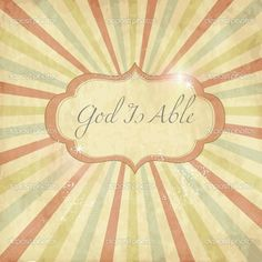 God is able, VERY ABLE‼