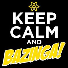 Keep calm and Bazinga!!
