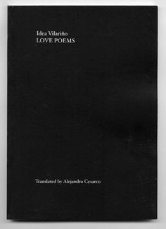 alejandro cesarco Love Poems    First ever English translation of Uruguayan poet  Idea Vilariño's book:  Poemas de amor (1957),  a covert form of appropriation that investigates the potential of literal translation as a visual act.  Evidence of a construction of self mediated through texts.    book published by Testsite/Fluent~Collaborative, Austin, TX,  printed in Montevideo, Uruguay. 6.25 x 4.25 inches,  82 pages, 2004