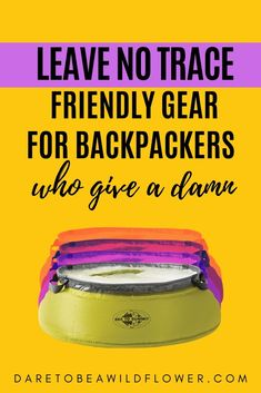 Adventure like you give a damn and be sure to pack your Leave No Trace friendly gear during your next backpacking adventure!