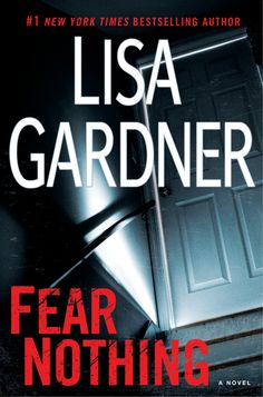 FEAR NOTHING  by Lisa Gardner -- In #1 New York Times bestseller authors latest pulse-pounding thriller, Detective D. D. Warren must face a new fear as a serial killer terrorizes Boston.