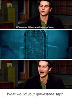 "oh my he is so crazy lol - so we now know Stiles's real name: ""Poopman"" lololol , Teen Wolf"