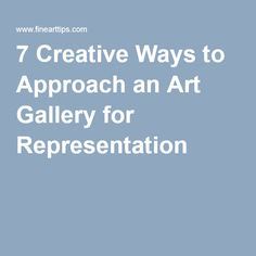 7 Creative Ways to Approach an Art Gallery for Representation