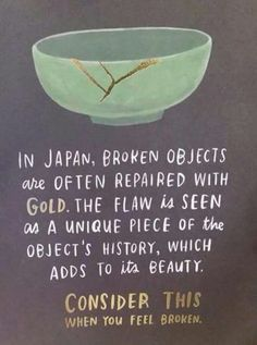 repair yourself with gold, the scars make you unique, be proud of them