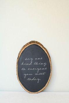 trozo de madera, pintura de pizarron y linda frase = lindo objeto decorativo!!