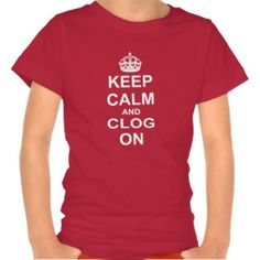 Bold Keep Calm and Clog On Tee Shirt