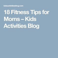 18 Fitness Tips for Moms – Kids Activities Blog