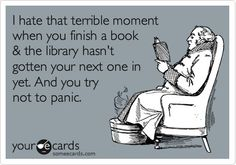 I hate that terrible moment when you finish a book & the library hasn't gotten your next one in yet. And you try not to panic.