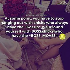 Surround yourself with Winners Yes to women who don't have time for gossip. They are busy Bossing up and  profiting  Tag a bosslady making moves or a  Boss lady you are making BOSS MOVES with