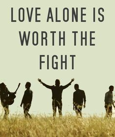 Love alone is worth the fight- Switchfoot