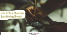 How To Write Characters Based On Real People - Writer's Life.org