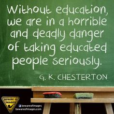 G. K. Chesterton quote on education.