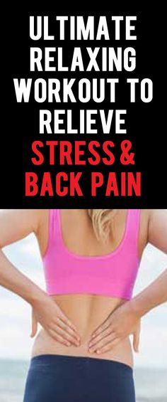 Ultimate relaxing workout to relieve stress and back pain.