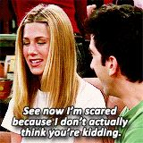 """Friends - Rachel: """"See, now I'm scared because I don't actually think you're kidding."""""""