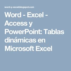 Word - Excel - Access y PowerPoint: Tablas dinámicas en Microsoft Excel