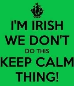 I'm Irish We Don't do this keep calm thing