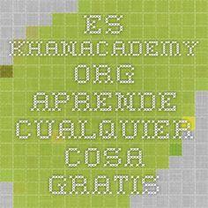 es.khanacademy.org - Aprende cualquier cosa gratis