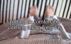 putting on comfortable clothing after a long day #justgirlythings