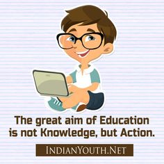 Aim of Education is Not knowledge but Action