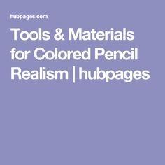 Tools & Materials for Colored Pencil Realism | hubpages