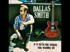 If it Gets You Where You Wanna Go<3 - Dallas Smith