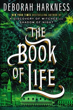 THE BOOK OF LIFE by Deborah Harkness -- The highly anticipated finale to the #1 New York Times bestselling trilogy that began with A Discovery of Witches.