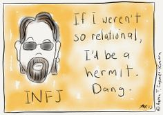 Truth. INFJ. If I weren't so relational, I'd be a hermit.
