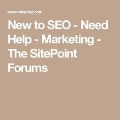 New to SEO - Need Help - Marketing - The SitePoint Forums