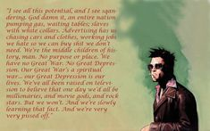 I used this in my e-mail signature for years. Fight Club = great movie, better book.