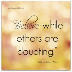 Believe when others are doubting. Wise Quotes About Life, Life Quotes, Great Quotes, Inspirational Quotes, Awesome Quotes, Reality Quotes, Names Of Jesus, Spiritual Awakening, Good Advice