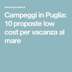 Campeggi in Puglia: 10 proposte low cost per vacanza al mare