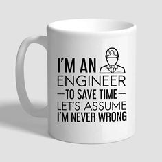 I'm An Engineer To Save Time Let's Assume I'm Never Wrong, Take It Apart & Fix It, Engineer Gifts, Engineer Mug, Gifts For Engineers,