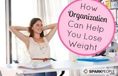 There's more to weight loss than exercising and counting calories! Set yourself up for success with this 10-step plan for a more organized life. via @SparkPeople