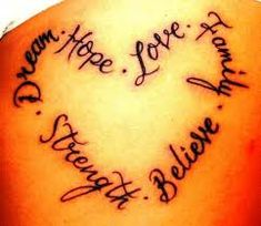 My mom got this tatto before she died. The difference was the words. She had all of her kids names in the shape of a heart. Brandi Donald Dana Nikki & our dads name Rob in the middle.