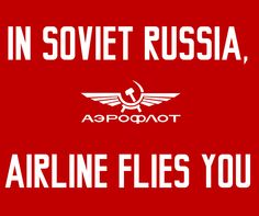 In Soviet Russia airline flies you
