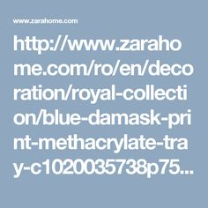 http://www.zarahome.com/ro/en/decoration/royal-collection/blue-damask-print-methacrylate-tray-c1020035738p7501061.html