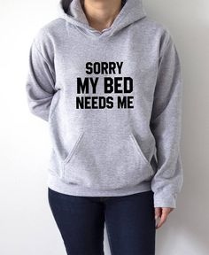 Sorry My Bed Needs Me Hoodies with funny quotes sarcastic